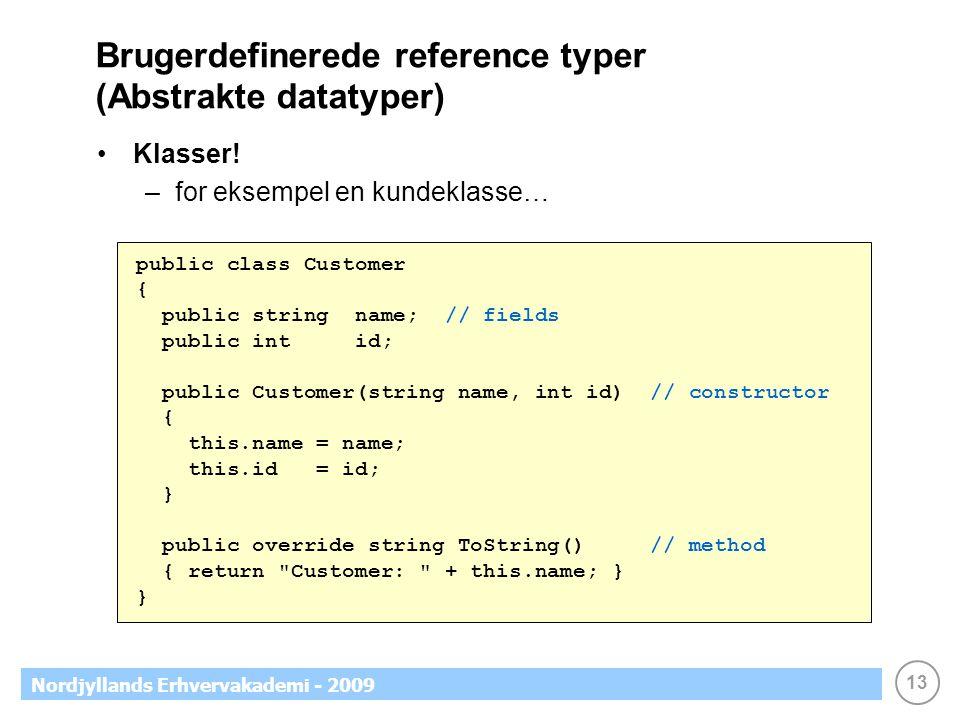 13 Nordjyllands Erhvervakademi - 2009 Brugerdefinerede reference typer (Abstrakte datatyper) Klasser.