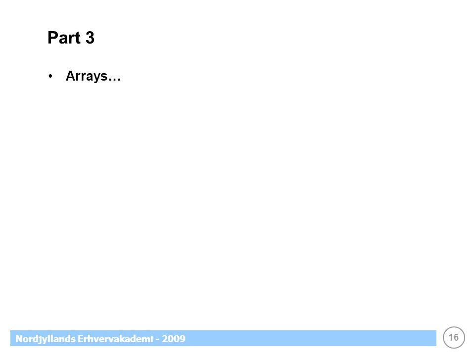 16 Nordjyllands Erhvervakademi - 2009 Part 3 Arrays…