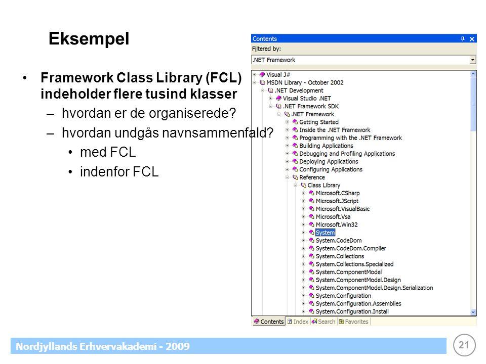 21 Nordjyllands Erhvervakademi - 2009 Eksempel Framework Class Library (FCL) indeholder flere tusind klasser –hvordan er de organiserede.