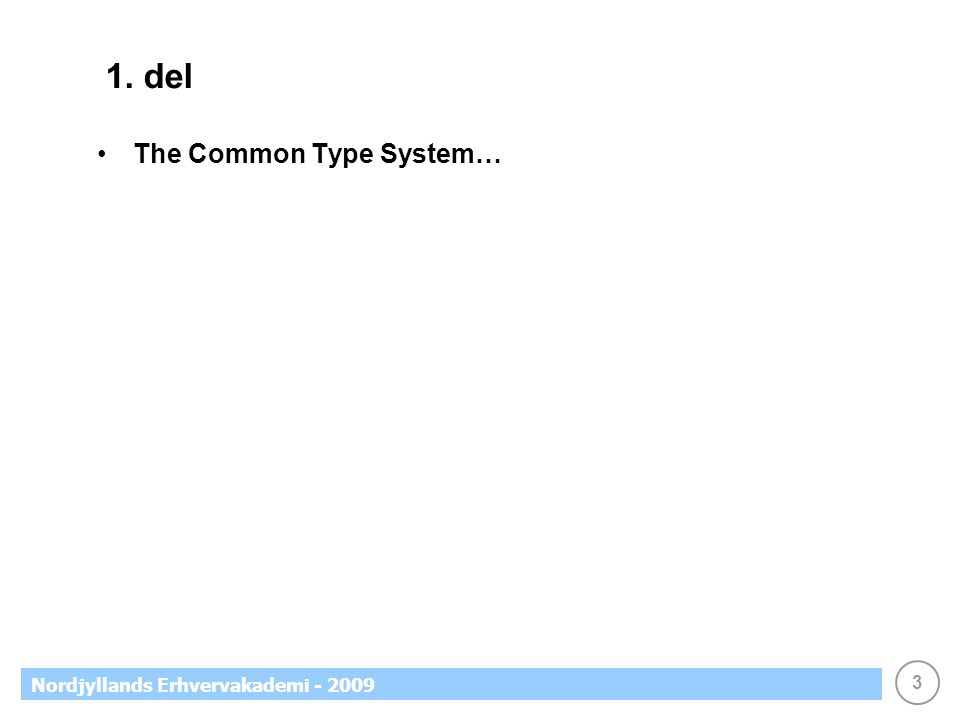 3 Nordjyllands Erhvervakademi - 2009 1. del The Common Type System…