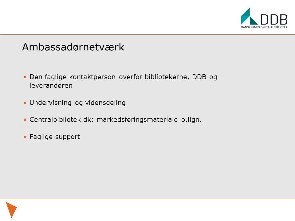 Ambassadørnetværk Den faglige kontaktperson overfor bibliotekerne, DDB og leverandøren Undervisning og vidensdeling Centralbibliotek.dk: markedsføringsmateriale o.lign.