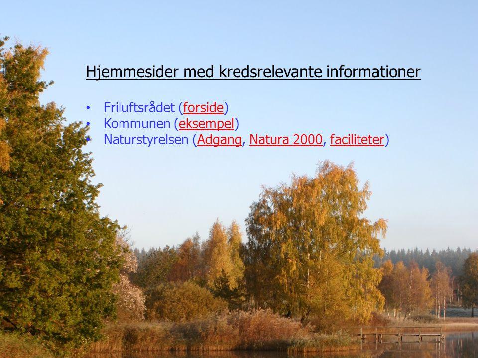 Hjemmesider med kredsrelevante informationer Friluftsrådet (forside)forside Kommunen (eksempel)eksempel Naturstyrelsen (Adgang, Natura 2000, faciliteter)AdgangNatura 2000faciliteter