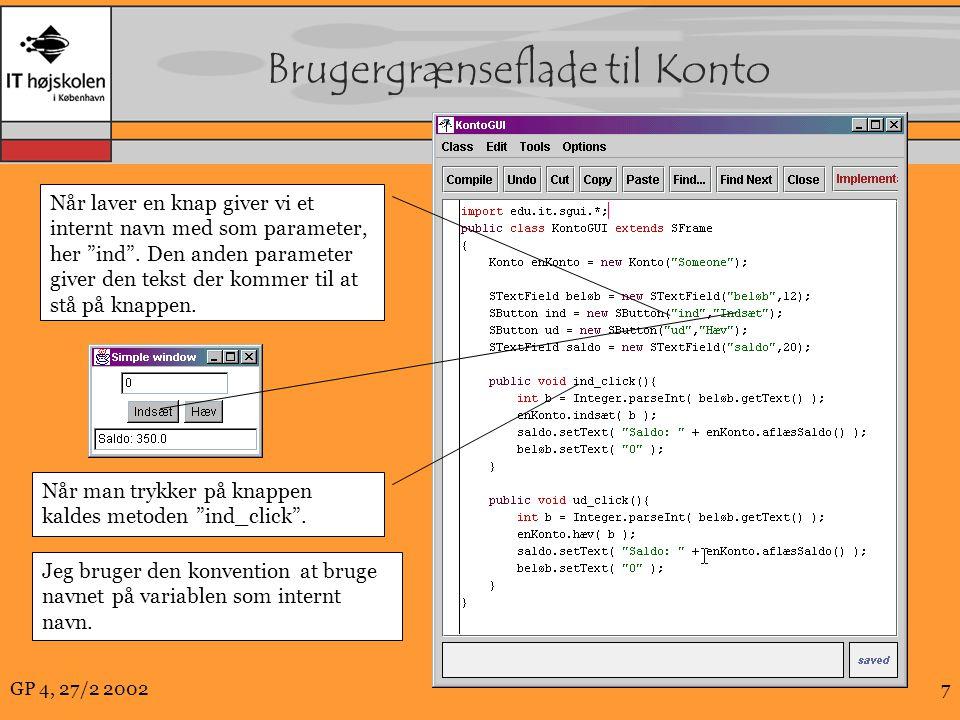 GP 4, 27/2 20027 Brugergrænseflade til Konto Når laver en knap giver vi et internt navn med som parameter, her ind .