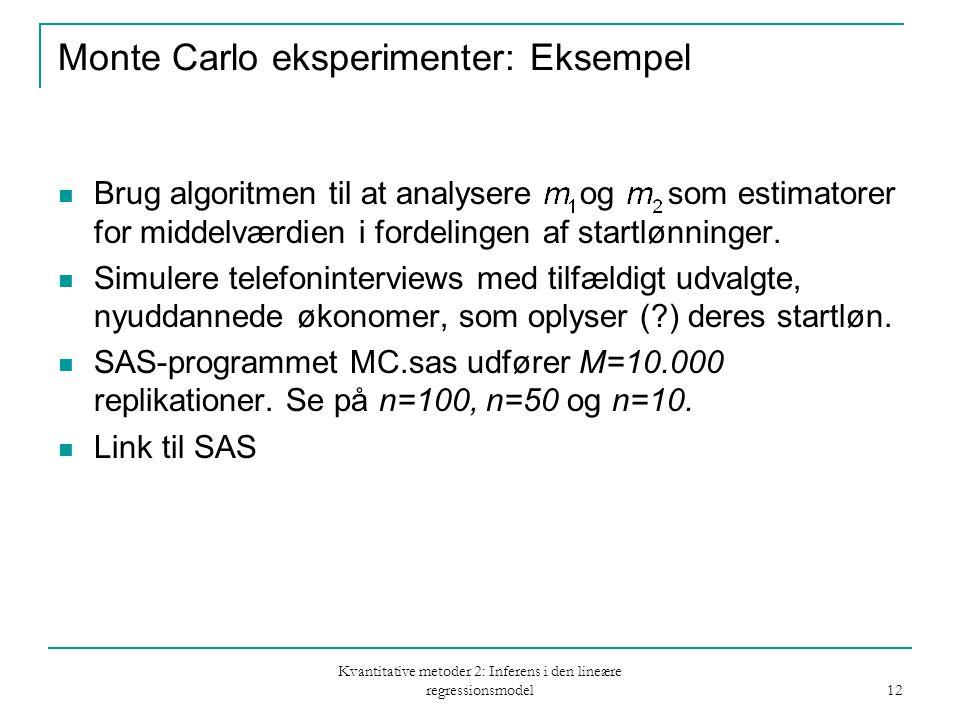 Kvantitative metoder 2: Inferens i den lineære regressionsmodel 12 Monte Carlo eksperimenter: Eksempel Brug algoritmen til at analysere og som estimatorer for middelværdien i fordelingen af startlønninger.