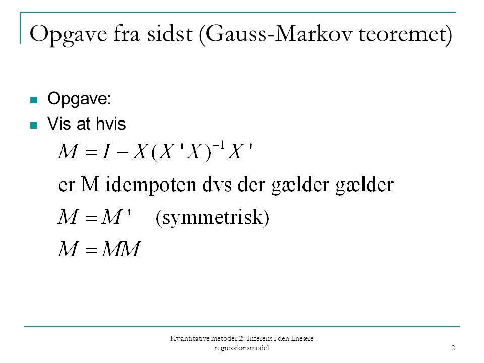 Kvantitative metoder 2: Inferens i den lineære regressionsmodel 2 Opgave fra sidst (Gauss-Markov teoremet) Opgave: Vis at hvis