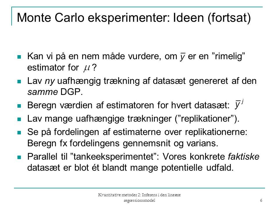 Kvantitative metoder 2: Inferens i den lineære regressionsmodel 6 Monte Carlo eksperimenter: Ideen (fortsat) Kan vi på en nem måde vurdere, om er en rimelig estimator for .