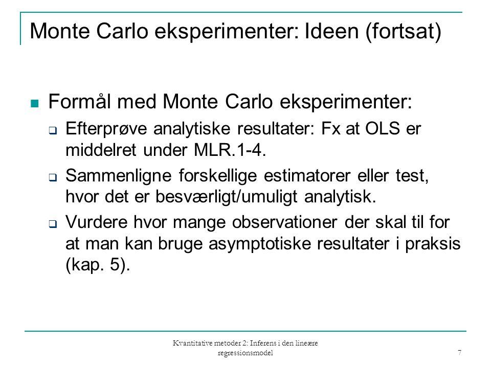 Kvantitative metoder 2: Inferens i den lineære regressionsmodel 7 Monte Carlo eksperimenter: Ideen (fortsat) Formål med Monte Carlo eksperimenter:  Efterprøve analytiske resultater: Fx at OLS er middelret under MLR.1-4.
