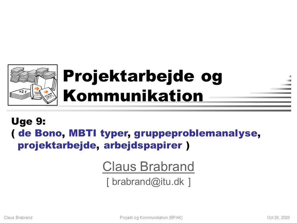 Claus Brabrand Oct 26, 2009Projekt og Kommunikation (BPAK) Projektarbejde og Kommunikation Uge 9: ( de Bono, MBTI typer, gruppeproblemanalyse, projektarbejde, arbejdspapirer ) v2.1 Claus Brabrand [ brabrand@itu.dk ]