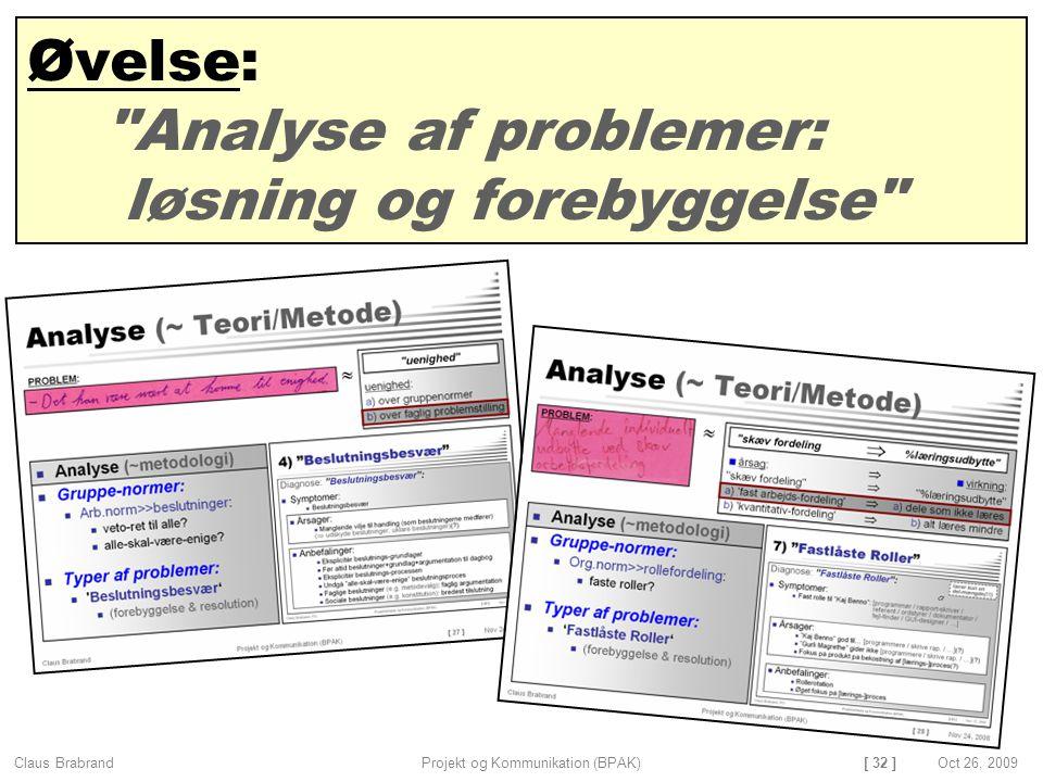 [ 32 ] Claus Brabrand Projekt og Kommunikation (BPAK)Oct 26, 2009 Øvelse: Analyse af problemer: løsning og forebyggelse