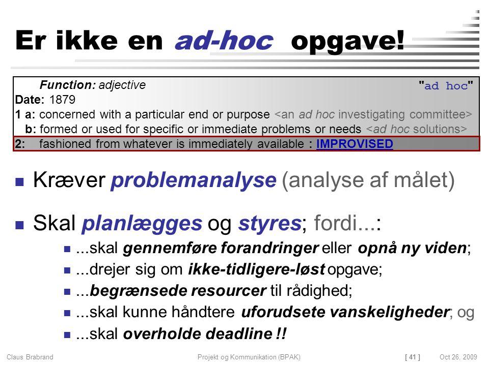 [ 41 ] Claus Brabrand Projekt og Kommunikation (BPAK)Oct 26, 2009 Er ikke en ad-hoc opgave.