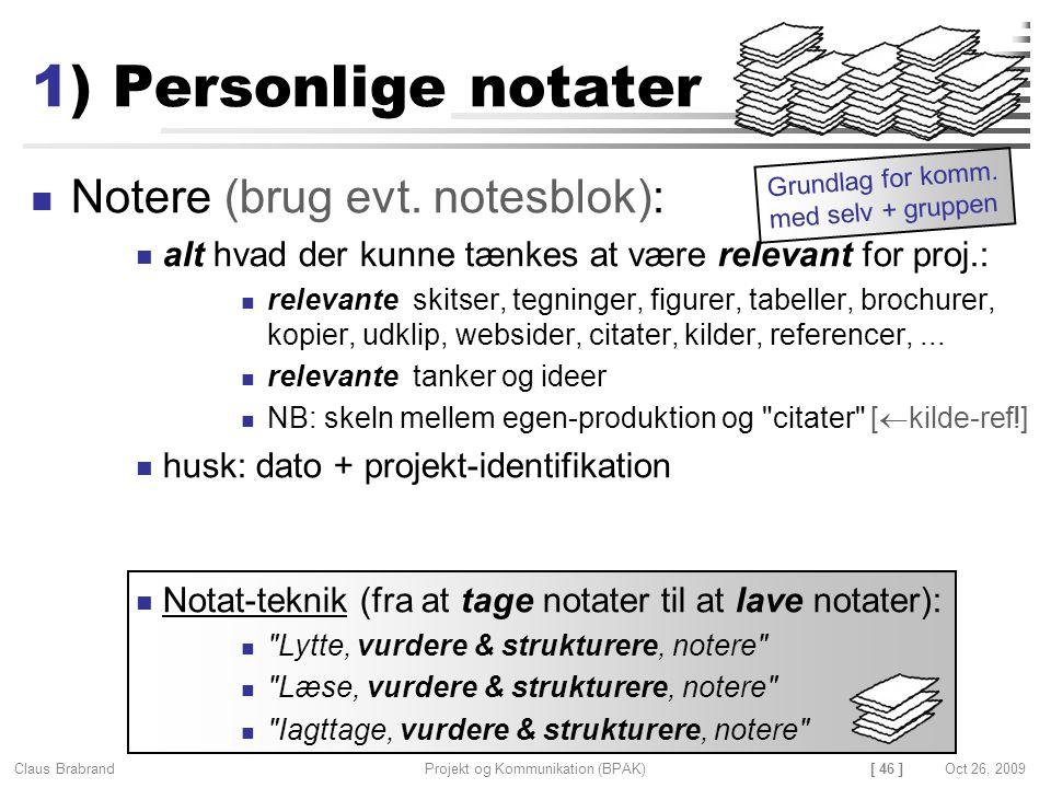 [ 46 ] Claus Brabrand Projekt og Kommunikation (BPAK)Oct 26, 2009 1) Personlige notater Notere (brug evt.