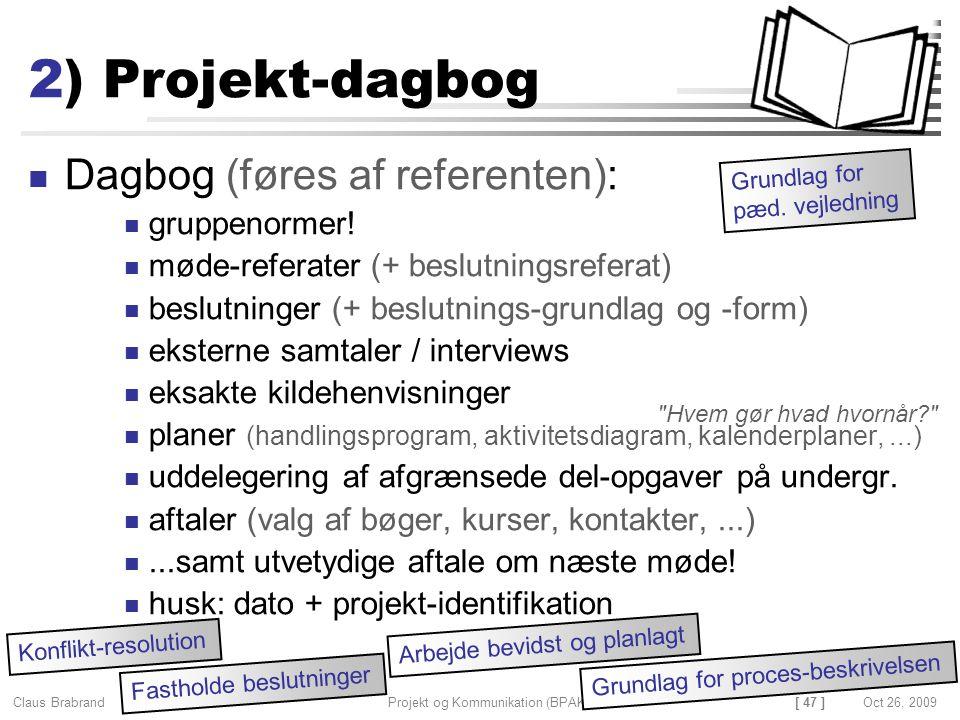 [ 47 ] Claus Brabrand Projekt og Kommunikation (BPAK)Oct 26, 2009 2) Projekt-dagbog Dagbog (føres af referenten): gruppenormer.