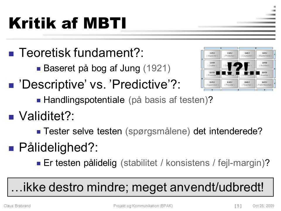 [ 5 ] Claus Brabrand Projekt og Kommunikation (BPAK)Oct 26, 2009 Kritik af MBTI Teoretisk fundament : Baseret på bog af Jung (1921) 'Descriptive' vs.