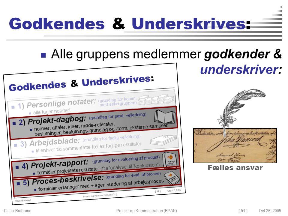 [ 51 ] Claus Brabrand Projekt og Kommunikation (BPAK)Oct 26, 2009 Godkendes & Underskrives: Alle gruppens medlemmer godkender & underskriver: Godkendes & Underskrives: Fælles ansvar