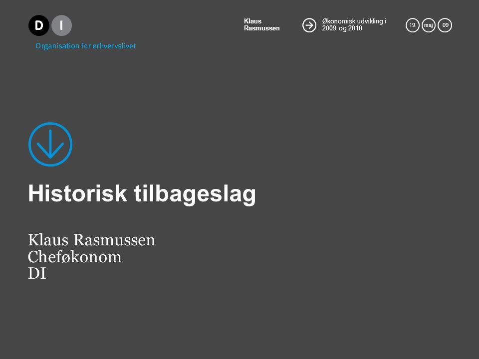 Økonomisk udvikling i 2009 og 2010 Klaus Rasmussen 19.maj 09 Historisk tilbageslag Klaus Rasmussen Cheføkonom DI