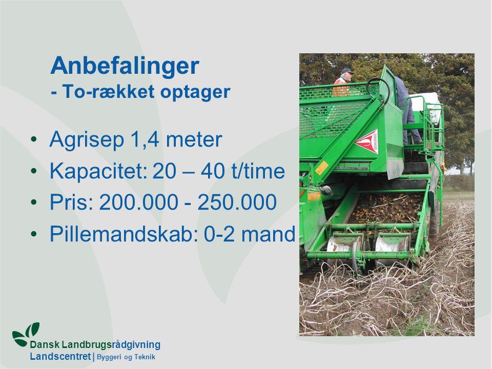 Dansk Landbrugsrådgivning Landscentret | Byggeri og Teknik Anbefalinger - To-rækket optager Agrisep 1,4 meter Kapacitet: 20 – 40 t/time Pris: 200.000 - 250.000 Pillemandskab: 0-2 mand