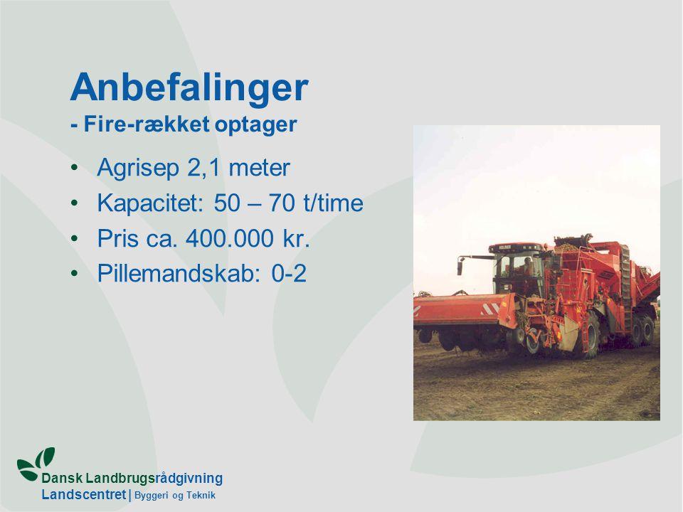 Dansk Landbrugsrådgivning Landscentret | Byggeri og Teknik Anbefalinger - Fire-rækket optager Agrisep 2,1 meter Kapacitet: 50 – 70 t/time Pris ca.