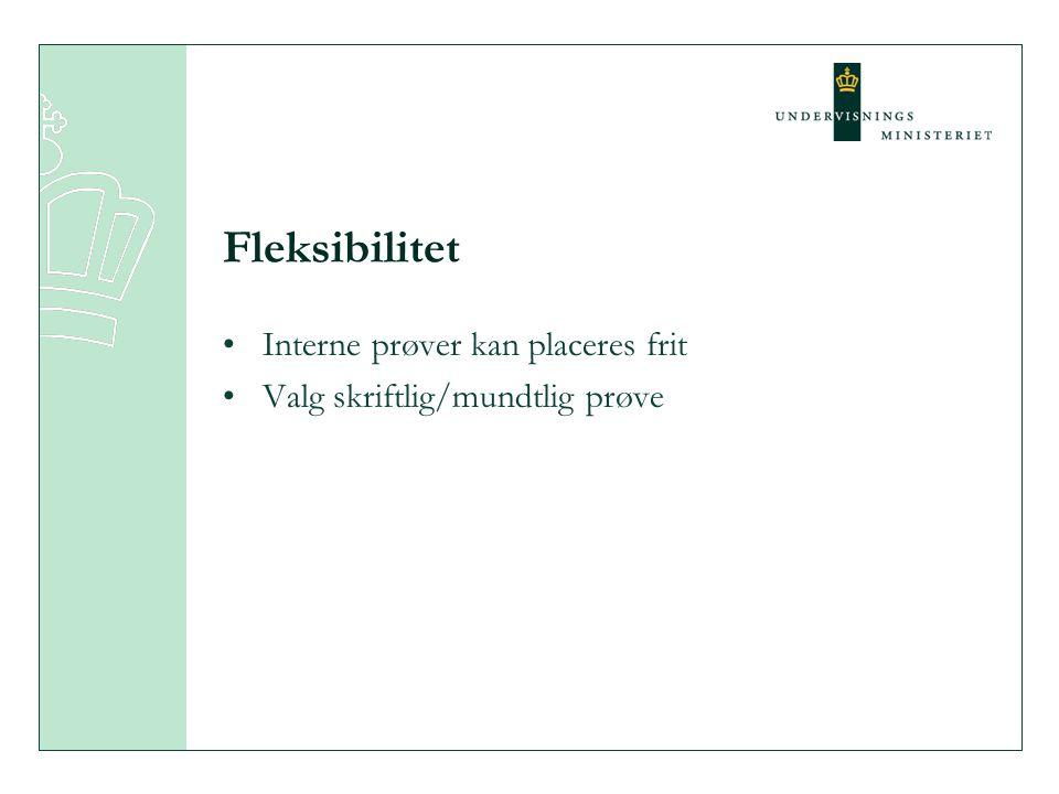 Fleksibilitet Interne prøver kan placeres frit Valg skriftlig/mundtlig prøve
