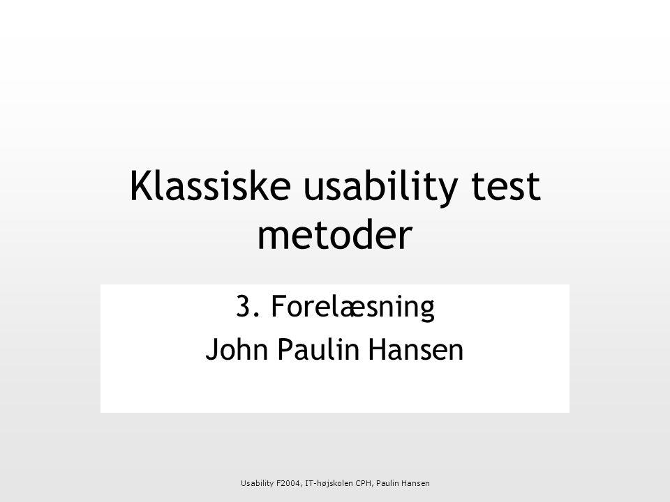 Usability F2004, IT-højskolen CPH, Paulin Hansen Klassiske usability test metoder 3.