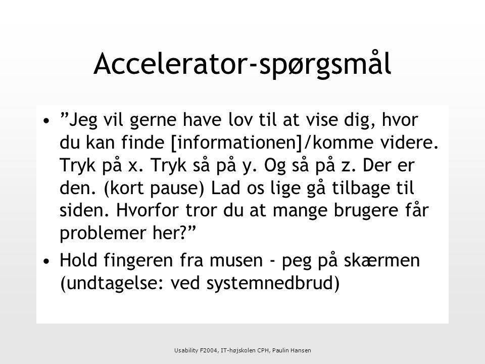 Usability F2004, IT-højskolen CPH, Paulin Hansen Accelerator-spørgsmål Jeg vil gerne have lov til at vise dig, hvor du kan finde [informationen]/komme videre.