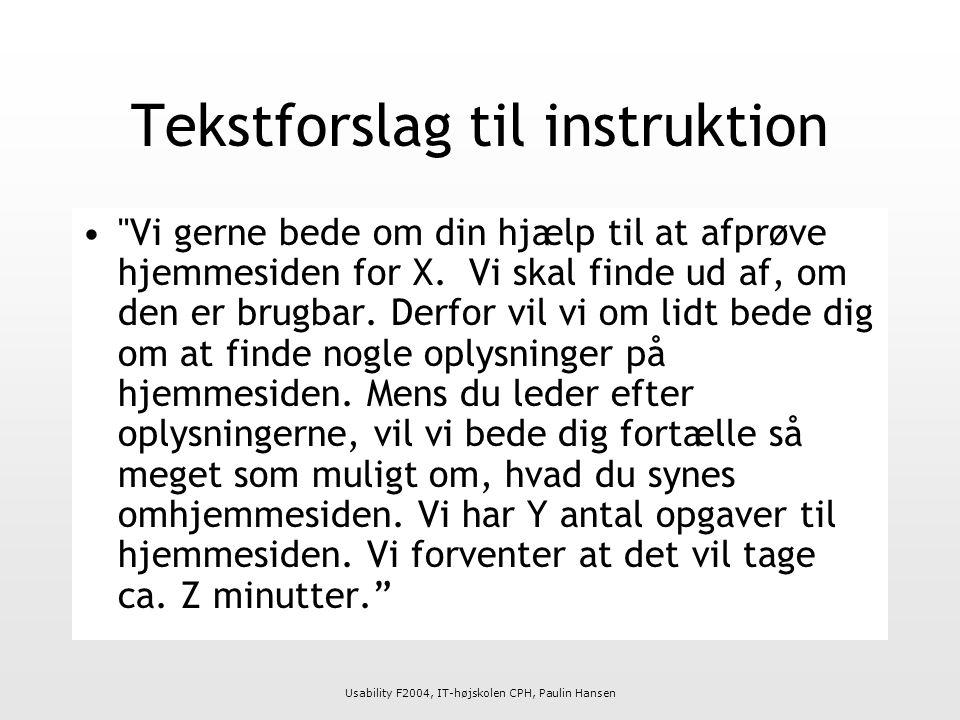 Usability F2004, IT-højskolen CPH, Paulin Hansen Tekstforslag til instruktion Vi gerne bede om din hjælp til at afprøve hjemmesiden for X.
