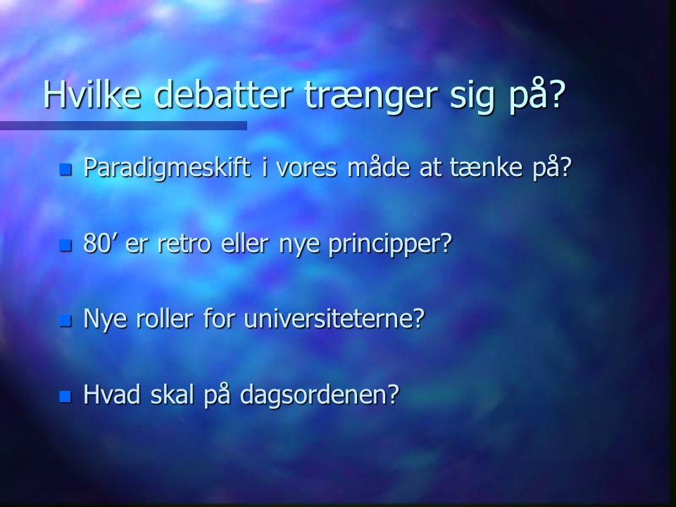 Hvilke debatter trænger sig på. n Paradigmeskift i vores måde at tænke på.
