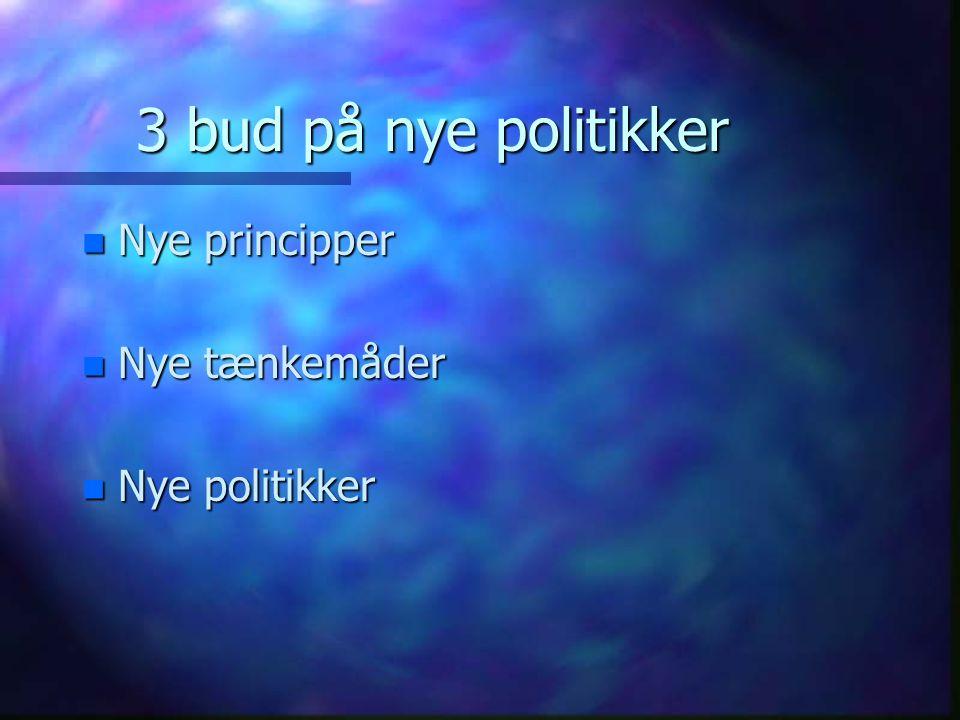 3 bud på nye politikker n Nye principper n Nye tænkemåder n Nye politikker