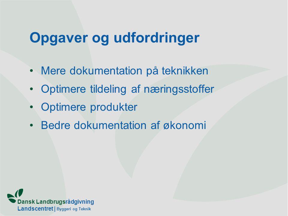 Dansk Landbrugsrådgivning Landscentret | Byggeri og Teknik Opgaver og udfordringer Mere dokumentation på teknikken Optimere tildeling af næringsstoffer Optimere produkter Bedre dokumentation af økonomi