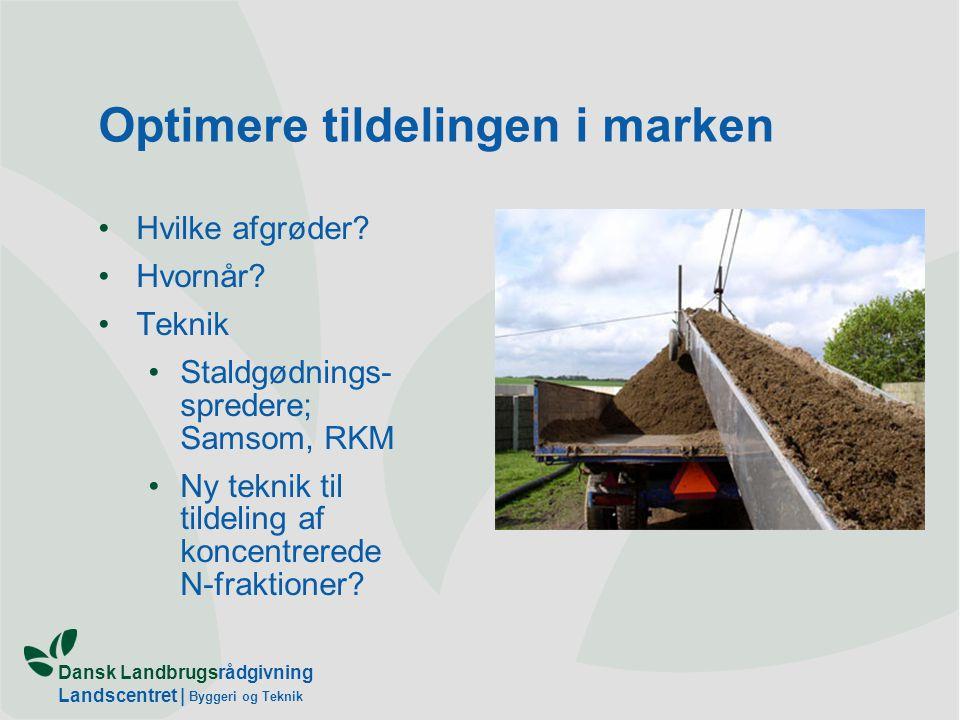 Dansk Landbrugsrådgivning Landscentret | Byggeri og Teknik Optimere tildelingen i marken Hvilke afgrøder.