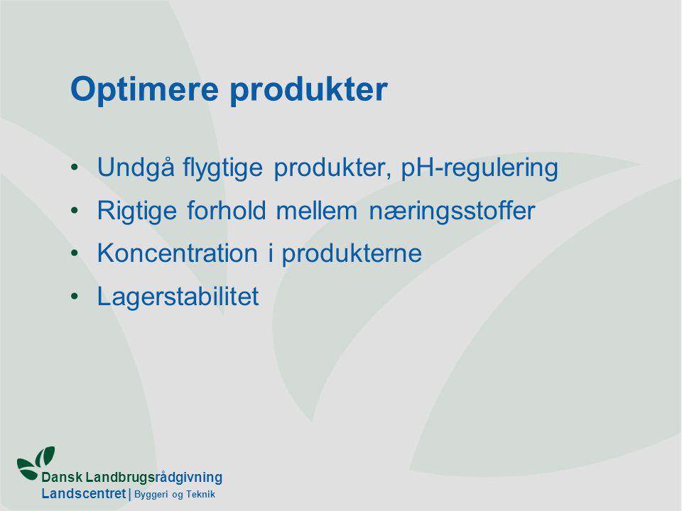 Dansk Landbrugsrådgivning Landscentret | Byggeri og Teknik Optimere produkter Undgå flygtige produkter, pH-regulering Rigtige forhold mellem næringsstoffer Koncentration i produkterne Lagerstabilitet