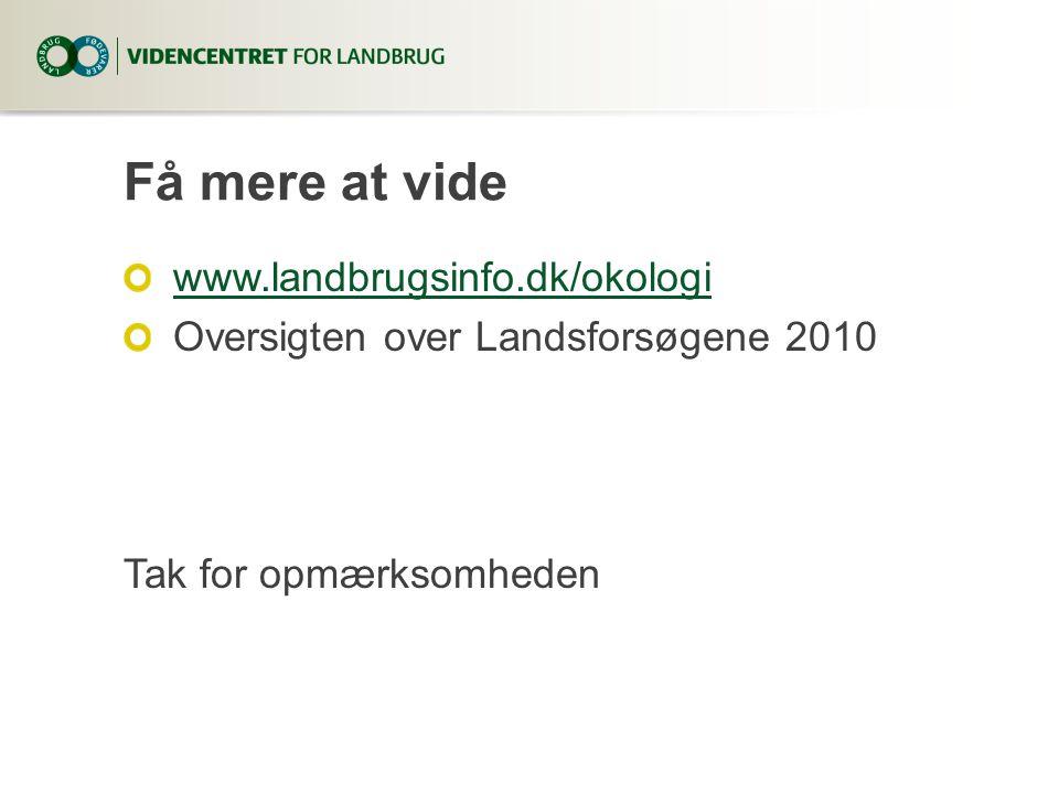 Få mere at vide www.landbrugsinfo.dk/okologi Oversigten over Landsforsøgene 2010 Tak for opmærksomheden