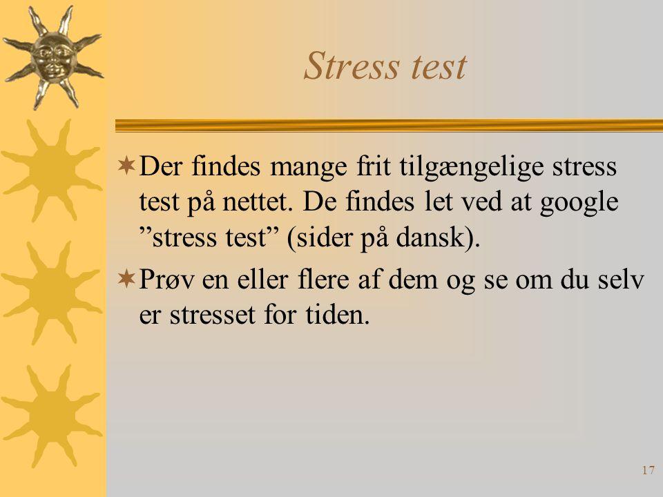 17 Stress test  Der findes mange frit tilgængelige stress test på nettet.