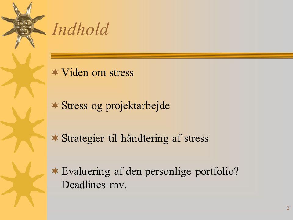 2 Indhold  Viden om stress  Stress og projektarbejde  Strategier til håndtering af stress  Evaluering af den personlige portfolio.