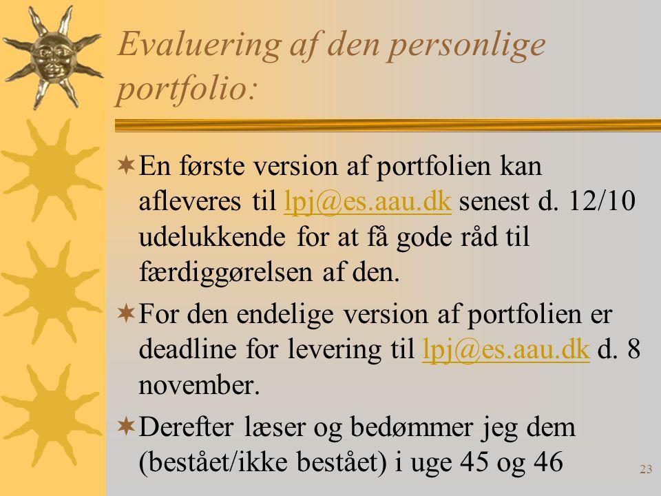 23 Evaluering af den personlige portfolio:  En første version af portfolien kan afleveres til lpj@es.aau.dk senest d.