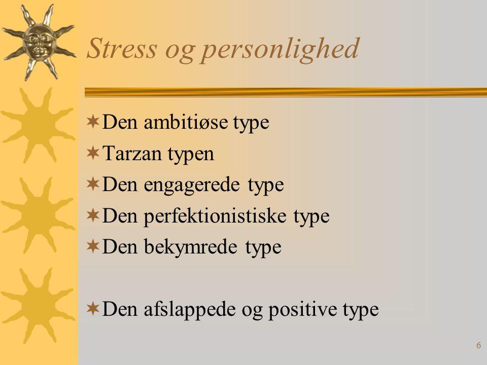 6 Stress og personlighed  Den ambitiøse type  Tarzan typen  Den engagerede type  Den perfektionistiske type  Den bekymrede type  Den afslappede og positive type