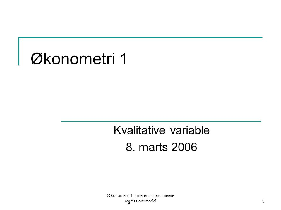 Økonometri 1: Inferens i den lineære regressionsmodel1 Økonometri 1 Kvalitative variable 8.
