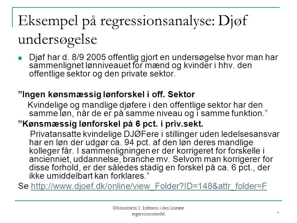 Økonometri 1: Inferens i den lineære regressionsmodel 7 Eksempel på regressionsanalyse: Djøf undersøgelse Djøf har d.