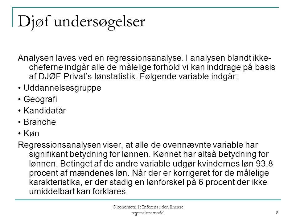 Økonometri 1: Inferens i den lineære regressionsmodel 8 Djøf undersøgelser Analysen laves ved en regressionsanalyse.