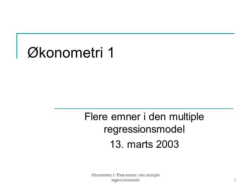 Økonometri 1: Flere emner i den multiple regressionsmodel1 Økonometri 1 Flere emner i den multiple regressionsmodel 13.