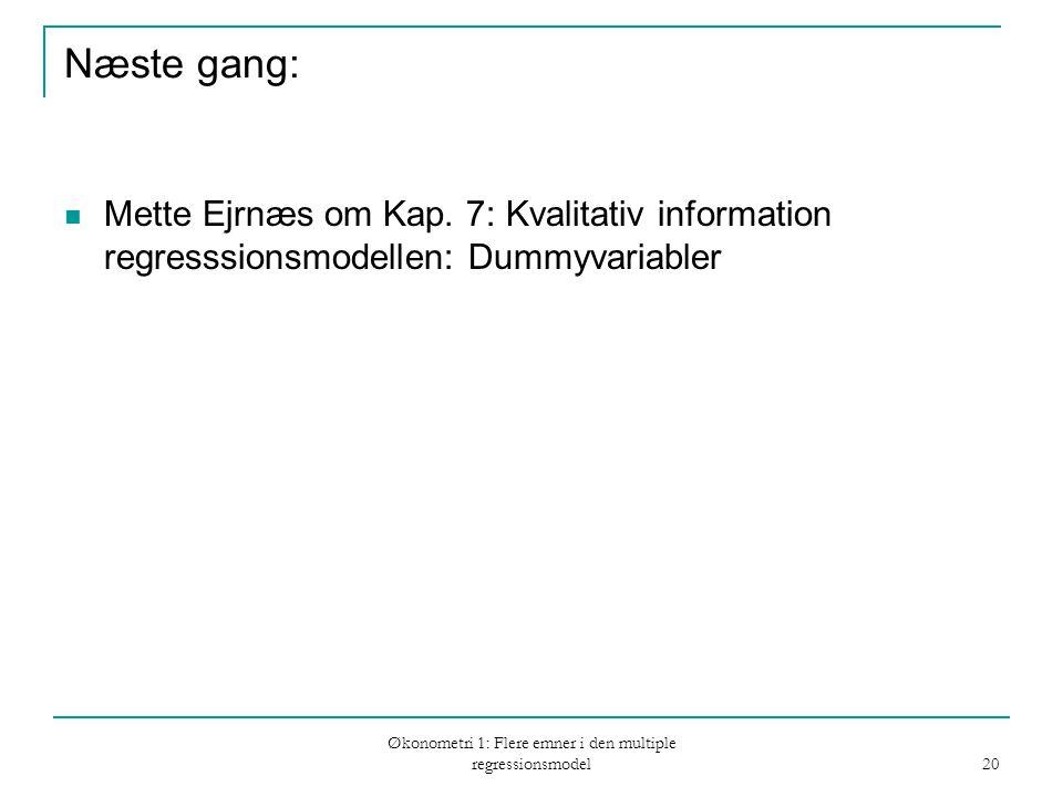 Økonometri 1: Flere emner i den multiple regressionsmodel 20 Næste gang: Mette Ejrnæs om Kap.