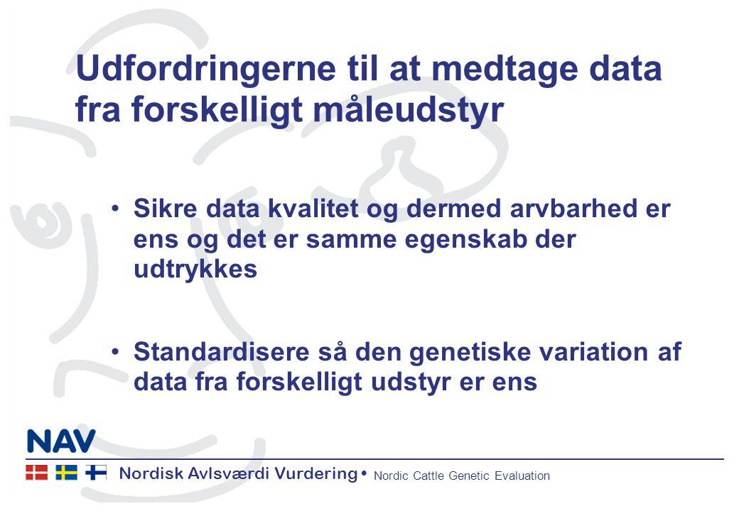 Nordisk Avlsværdi Vurdering Nordic Cattle Genetic Evaluation Udfordringerne til at medtage data fra forskelligt måleudstyr Sikre data kvalitet og dermed arvbarhed er ens og det er samme egenskab der udtrykkes Standardisere så den genetiske variation af data fra forskelligt udstyr er ens