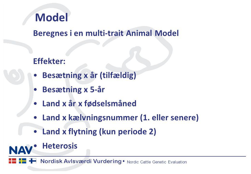 Nordisk Avlsværdi Vurdering Nordic Cattle Genetic Evaluation Model Beregnes i en multi-trait Animal Model Effekter: Besætning x år (tilfældig) Besætning x 5-år Land x år x fødselsmåned Land x kælvningsnummer (1.
