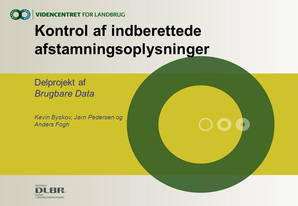 Kontrol af indberettede afstamningsoplysninger Delprojekt af Brugbare Data Kevin Byskov, Jørn Pedersen og Anders Fogh