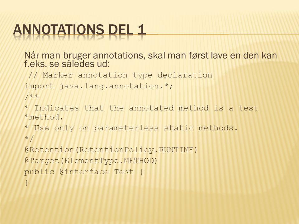 Når man bruger annotations, skal man først lave en den kan f.eks.