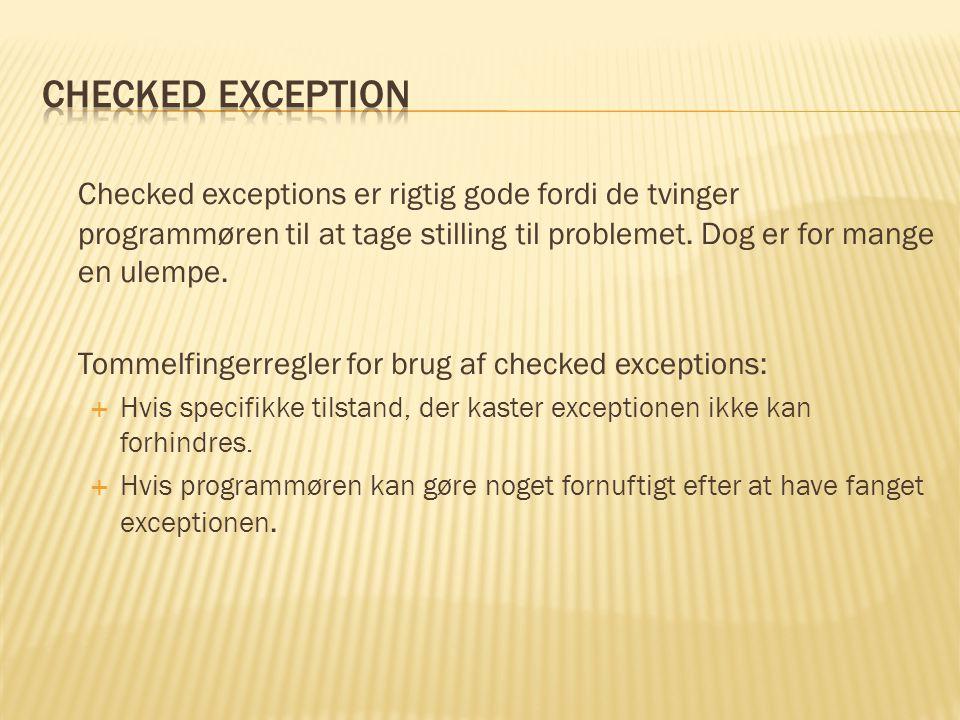 Checked exceptions er rigtig gode fordi de tvinger programmøren til at tage stilling til problemet.