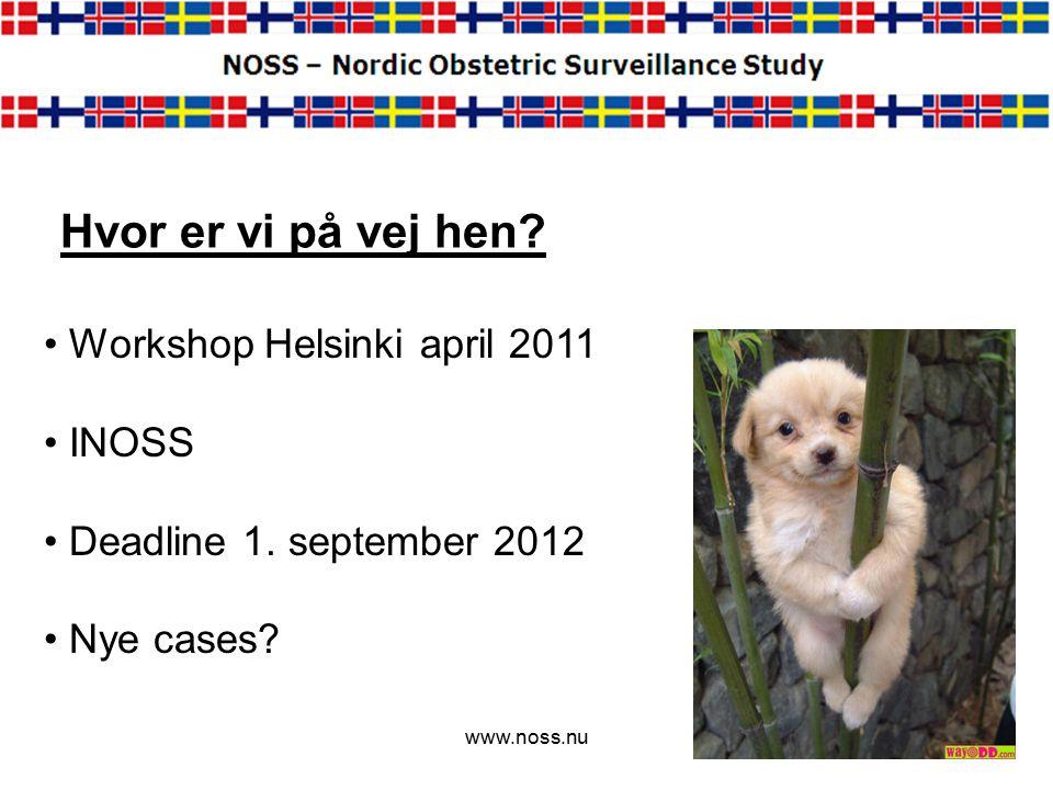 Hvor er vi på vej hen. www.noss.nu Workshop Helsinki april 2011 INOSS Deadline 1.