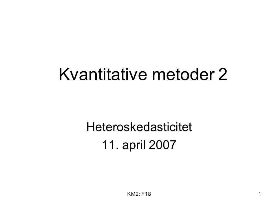 KM2: F181 Kvantitative metoder 2 Heteroskedasticitet 11. april 2007