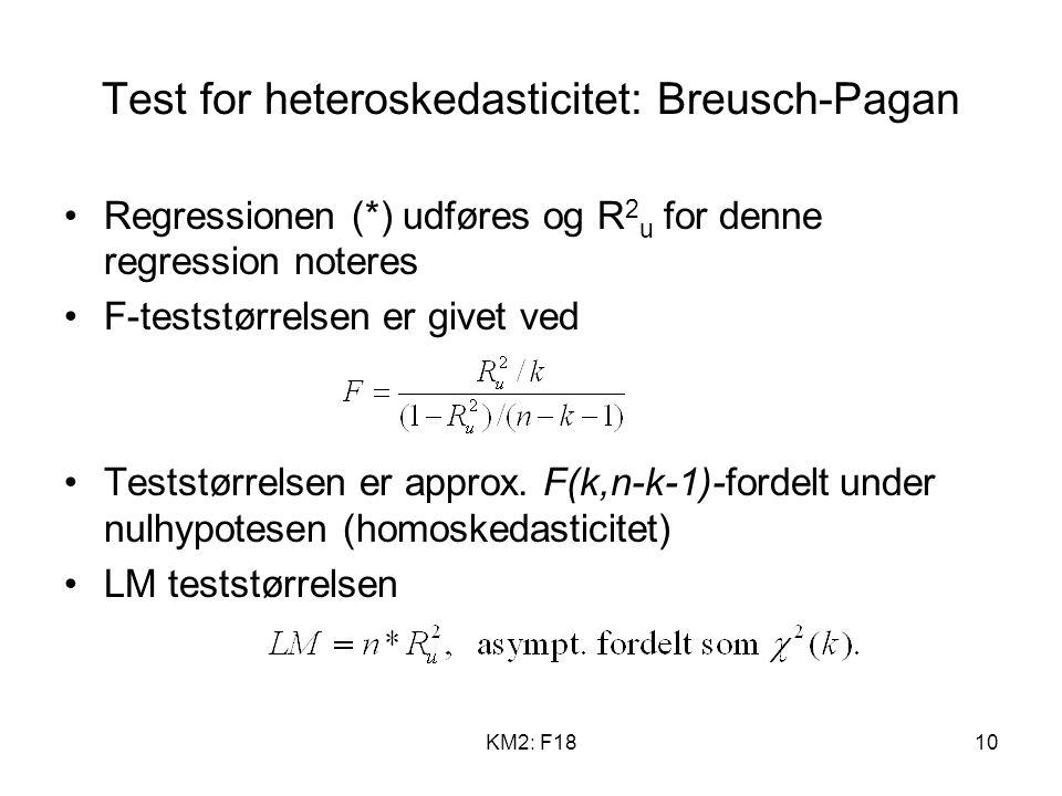 KM2: F1810 Test for heteroskedasticitet: Breusch-Pagan Regressionen (*) udføres og R 2 u for denne regression noteres F-teststørrelsen er givet ved Teststørrelsen er approx.