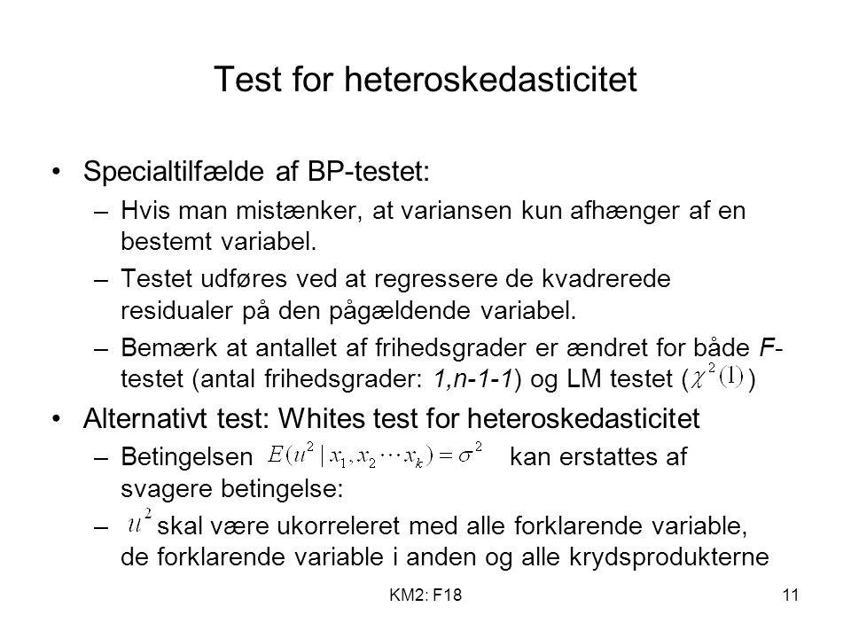 KM2: F1811 Test for heteroskedasticitet Specialtilfælde af BP-testet: –Hvis man mistænker, at variansen kun afhænger af en bestemt variabel.