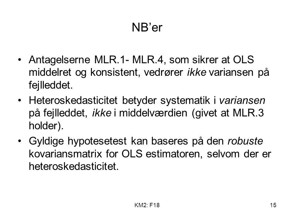KM2: F1815 NB'er Antagelserne MLR.1- MLR.4, som sikrer at OLS middelret og konsistent, vedrører ikke variansen på fejlleddet.